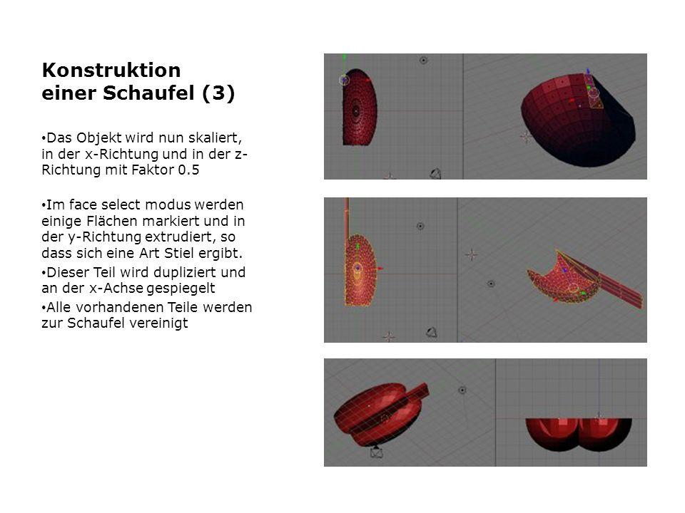 Konstruktion einer Schaufel (3) Das Objekt wird nun skaliert, in der x-Richtung und in der z- Richtung mit Faktor 0.5 Im face select modus werden eini