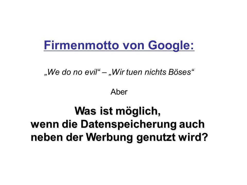 """Firmenmotto von Google: """"We do no evil"""" – """"Wir tuen nichts Böses"""" Aber Was ist möglich, wenn die Datenspeicherung auch neben der Werbung genutzt wird?"""