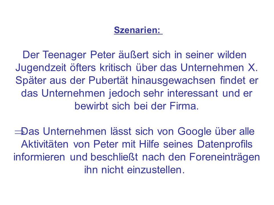 Szenarien: Der Teenager Peter äußert sich in seiner wilden Jugendzeit öfters kritisch über das Unternehmen X. Später aus der Pubertät hinausgewachsen