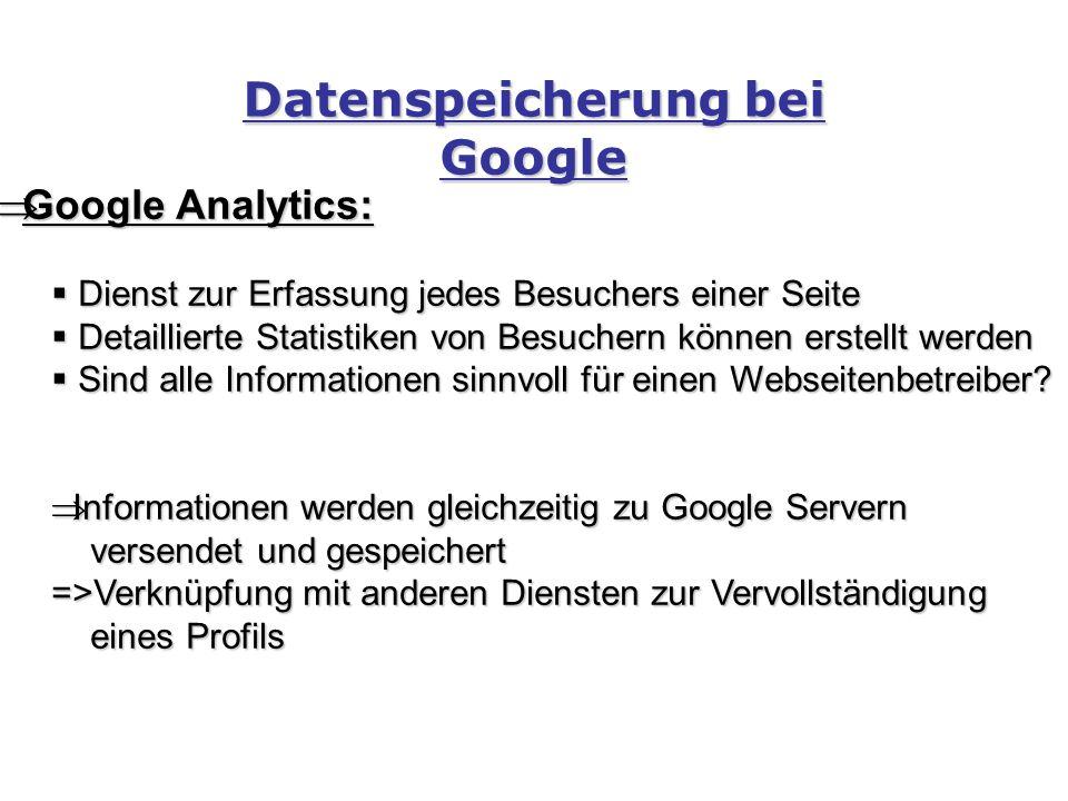 Google Analytics:  Dienst zur Erfassung jedes Besuchers einer Seite  Detaillierte Statistiken von Besuchern können erstellt werden  Sind alle Informationen sinnvoll für einen Webseitenbetreiber.
