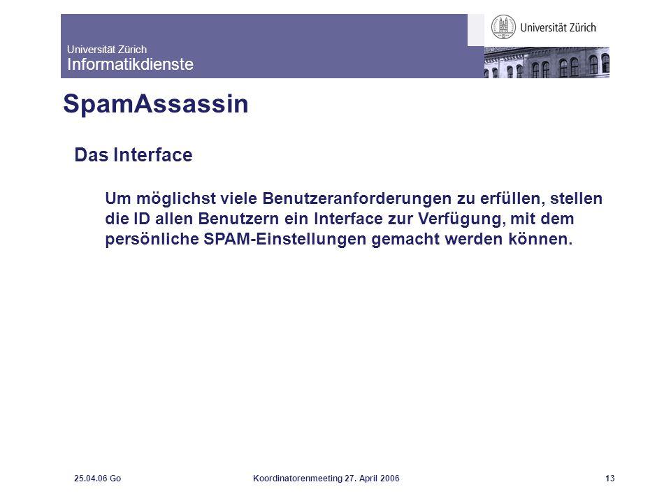 Universität Zürich Informatikdienste 25.04.06 GoKoordinatorenmeeting 27. April 200613 SpamAssassin Das Interface Um möglichst viele Benutzeranforderun