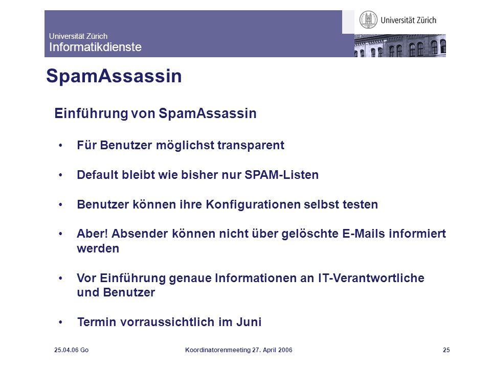 Universität Zürich Informatikdienste 25.04.06 GoKoordinatorenmeeting 27. April 200625 SpamAssassin Einführung von SpamAssassin Für Benutzer möglichst