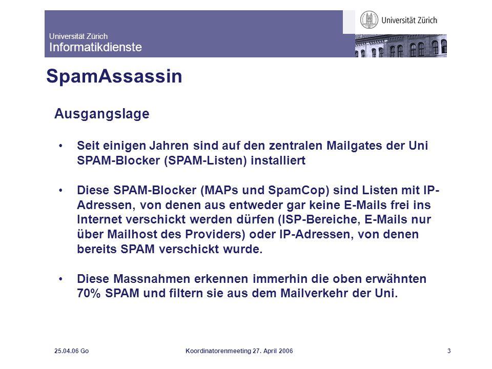 Universität Zürich Informatikdienste 25.04.06 GoKoordinatorenmeeting 27. April 20063 SpamAssassin Ausgangslage Seit einigen Jahren sind auf den zentra