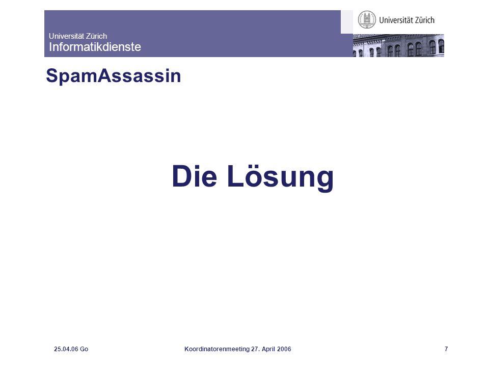 Universität Zürich Informatikdienste 25.04.06 GoKoordinatorenmeeting 27. April 20067 SpamAssassin Die Lösung