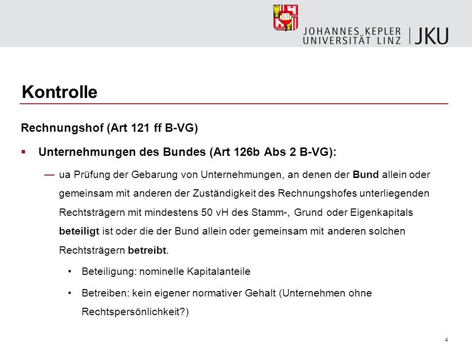 4 Kontrolle Rechnungshof (Art 121 ff B-VG)  Unternehmungen des Bundes (Art 126b Abs 2 B-VG): —ua Prüfung der Gebarung von Unternehmungen, an denen de