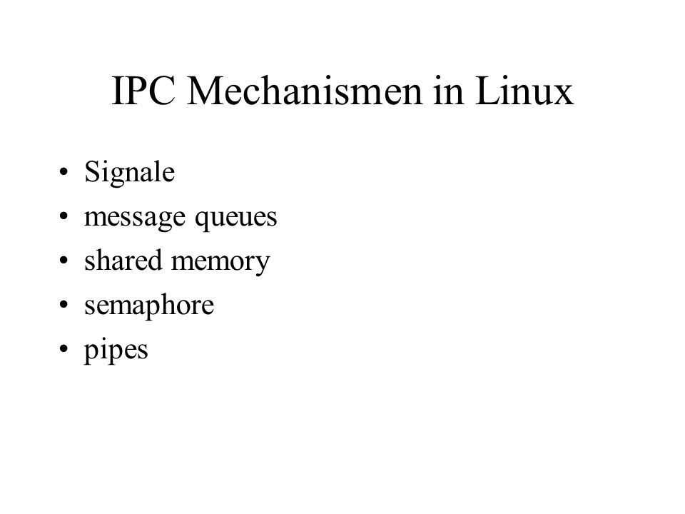 IPC Mechanismen in Linux Signale message queues shared memory semaphore pipes