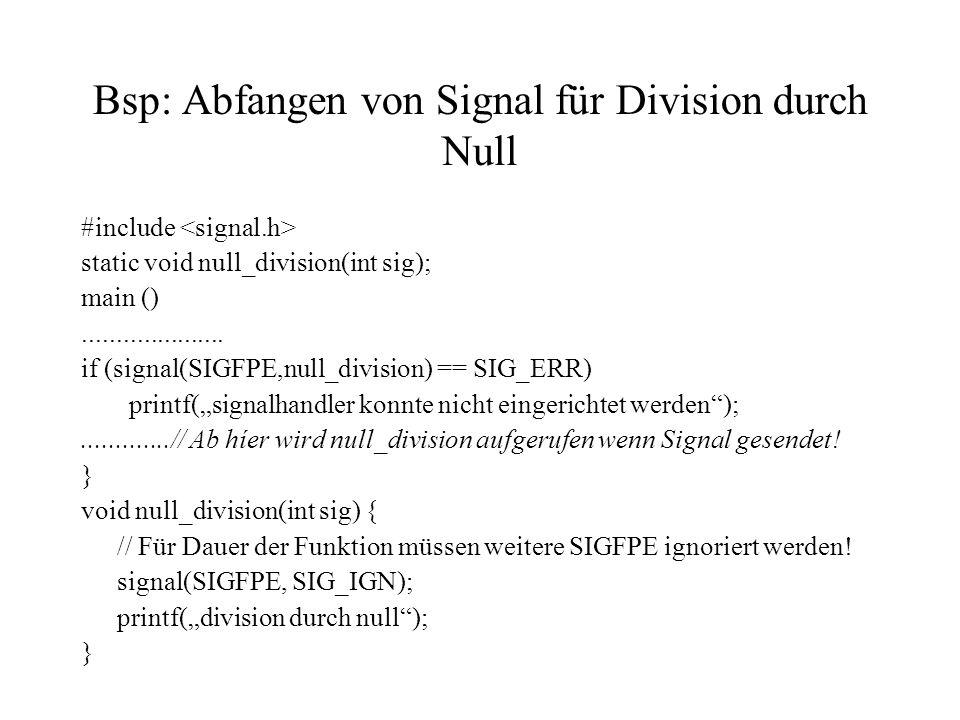 Bsp: Abfangen von Signal für Division durch Null #include static void null_division(int sig); main ().....................