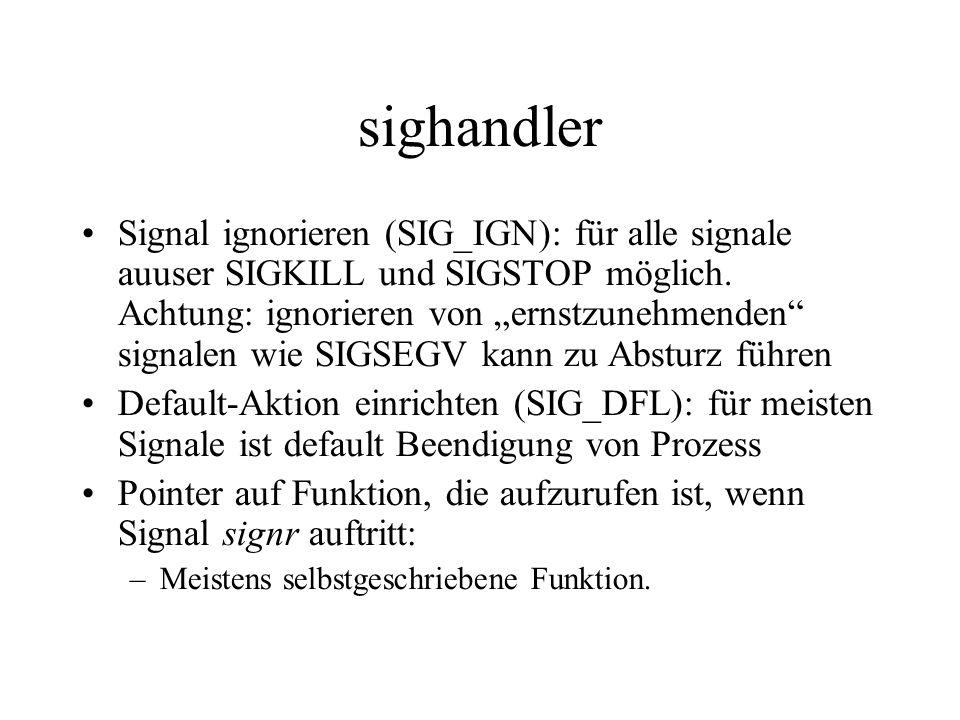 sighandler Signal ignorieren (SIG_IGN): für alle signale auuser SIGKILL und SIGSTOP möglich.