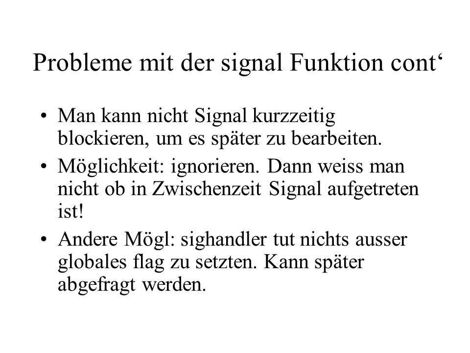 Probleme mit der signal Funktion cont' Man kann nicht Signal kurzzeitig blockieren, um es später zu bearbeiten.