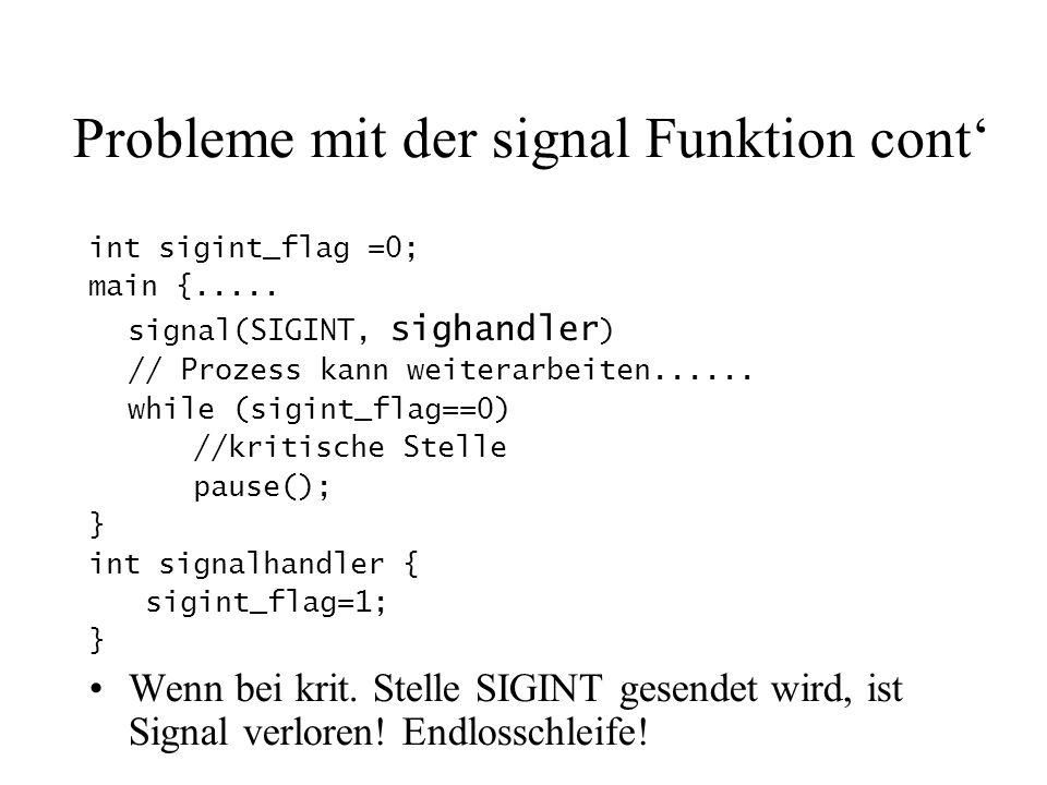 int sigint_flag =0; main {..... signal(SIGINT, sighandler ) // Prozess kann weiterarbeiten......