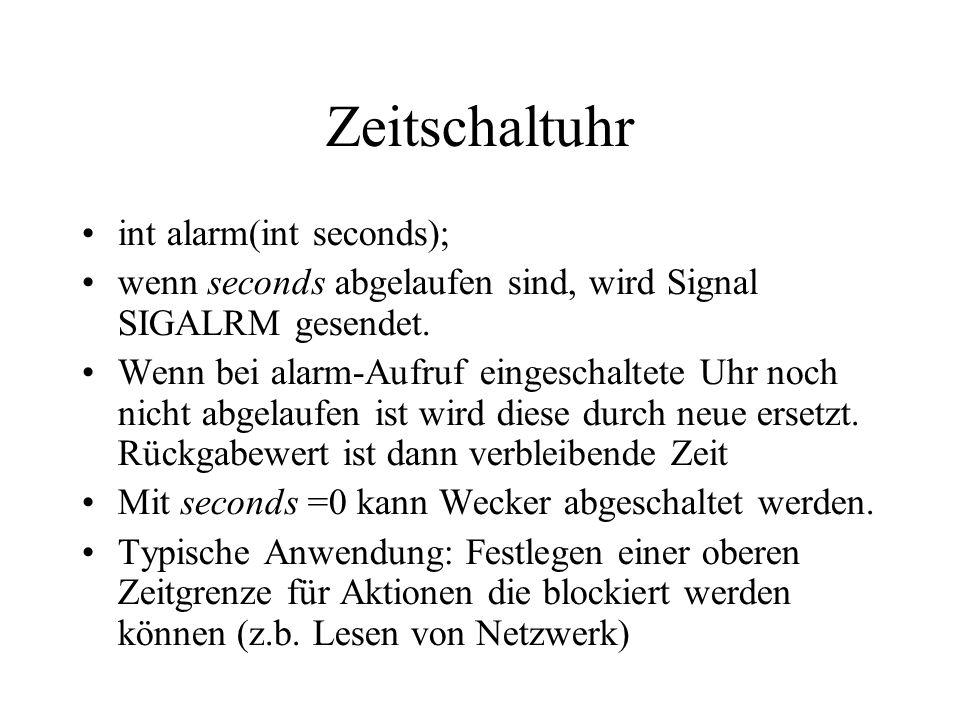 Zeitschaltuhr int alarm(int seconds); wenn seconds abgelaufen sind, wird Signal SIGALRM gesendet.