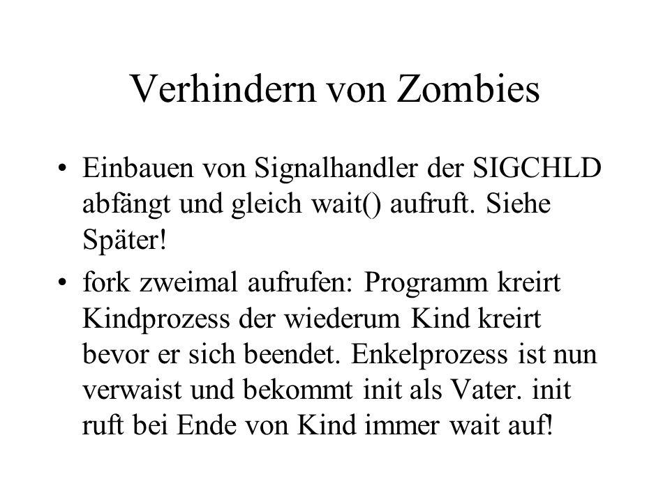Verhindern von Zombies Einbauen von Signalhandler der SIGCHLD abfängt und gleich wait() aufruft.
