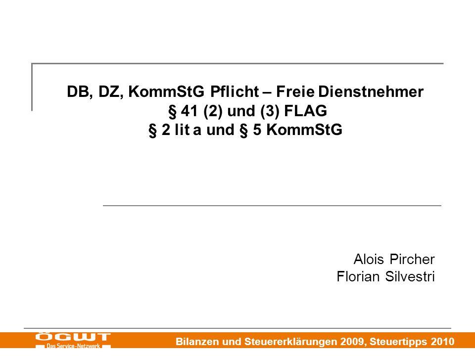 Bilanzen und Steuererklärungen 2009, Steuertipps 2010 DB, DZ, KommStG Pflicht – Freie Dienstnehmer § 41 (2) und (3) FLAG § 2 lit a und § 5 KommStG Alois Pircher Florian Silvestri