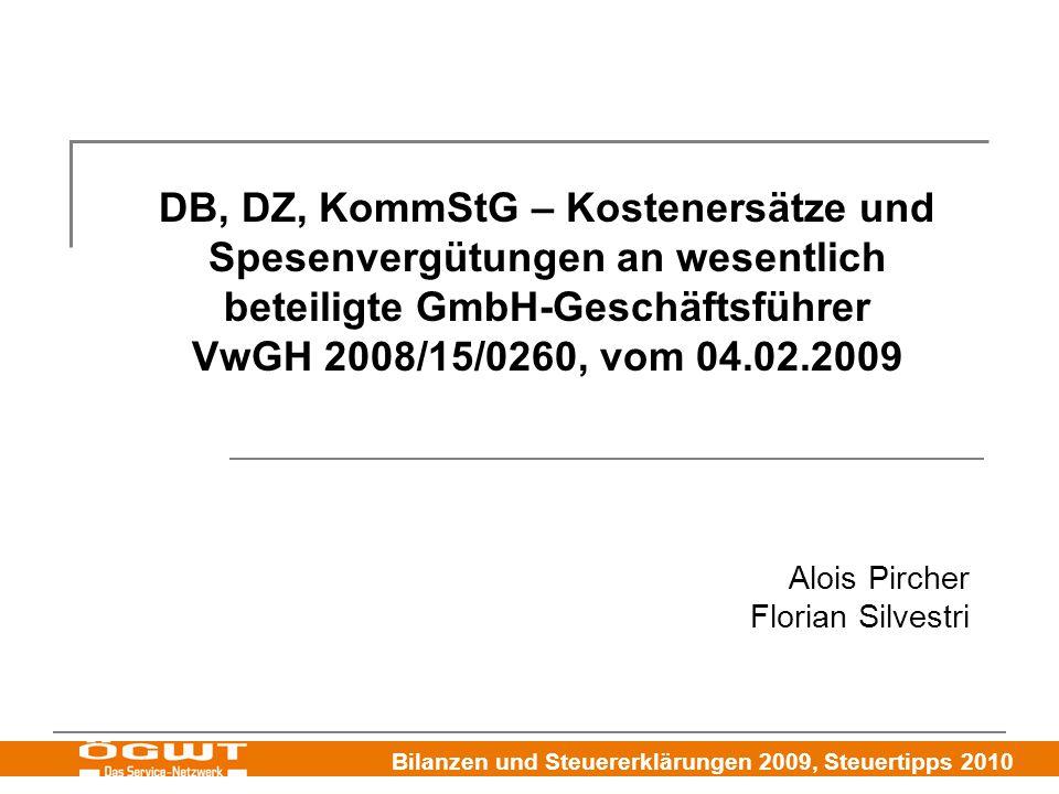 Bilanzen und Steuererklärungen 2009, Steuertipps 2010 DB, DZ, KommStG – Kostenersätze und Spesenvergütungen an wesentlich beteiligte GmbH-Geschäftsführer VwGH 2008/15/0260, vom 04.02.2009 Alois Pircher Florian Silvestri