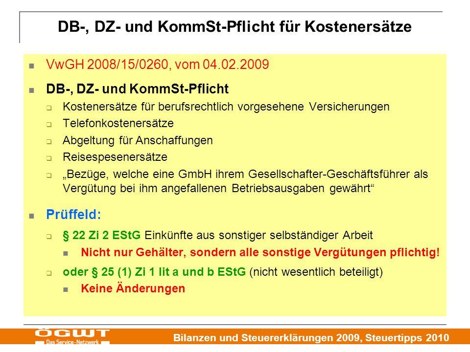 """Bilanzen und Steuererklärungen 2009, Steuertipps 2010 DB-, DZ- und KommSt-Pflicht für Kostenersätze VwGH 2008/15/0260, vom 04.02.2009 DB-, DZ- und KommSt-Pflicht  Kostenersätze für berufsrechtlich vorgesehene Versicherungen  Telefonkostenersätze  Abgeltung für Anschaffungen  Reisespesenersätze  """"Bezüge, welche eine GmbH ihrem Gesellschafter-Geschäftsführer als Vergütung bei ihm angefallenen Betriebsausgaben gewährt Prüffeld:  § 22 Zi 2 EStG Einkünfte aus sonstiger selbständiger Arbeit Nicht nur Gehälter, sondern alle sonstige Vergütungen pflichtig."""