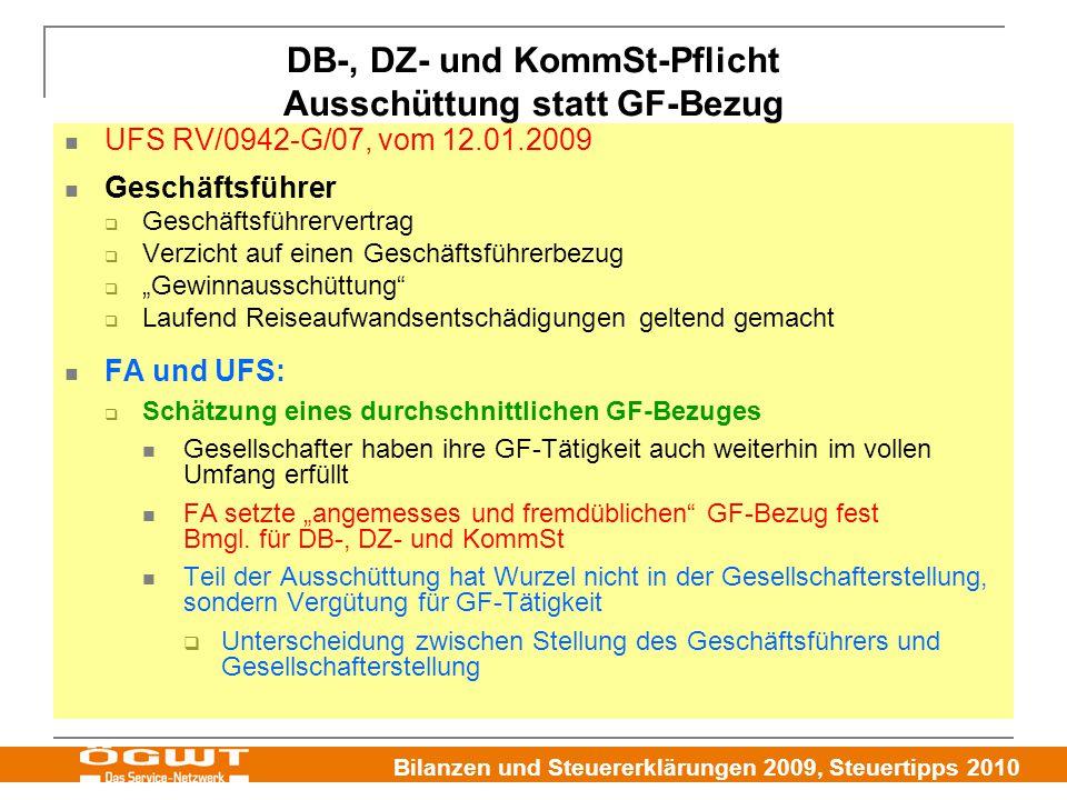 Bilanzen und Steuererklärungen 2009, Steuertipps 2010 DB-, DZ- und KommSt-Pflicht Ausschüttung statt GF-Bezug UFS RV/0942-G/07, vom 12.01.2009 Geschäf