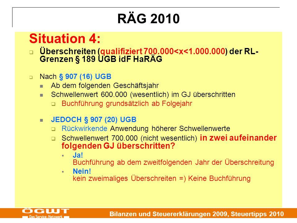 Bilanzen und Steuererklärungen 2009, Steuertipps 2010 RÄG 2010 Situation 4:  Überschreiten (qualifiziert 700.000<x<1.000.000) der RL- Grenzen § 189 U