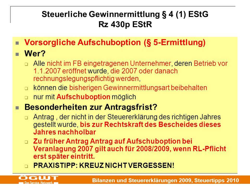 Bilanzen und Steuererklärungen 2009, Steuertipps 2010 Steuerliche Gewinnermittlung § 4 (1) EStG Rz 430p EStR Vorsorgliche Aufschuboption (§ 5-Ermittlung) Wer.