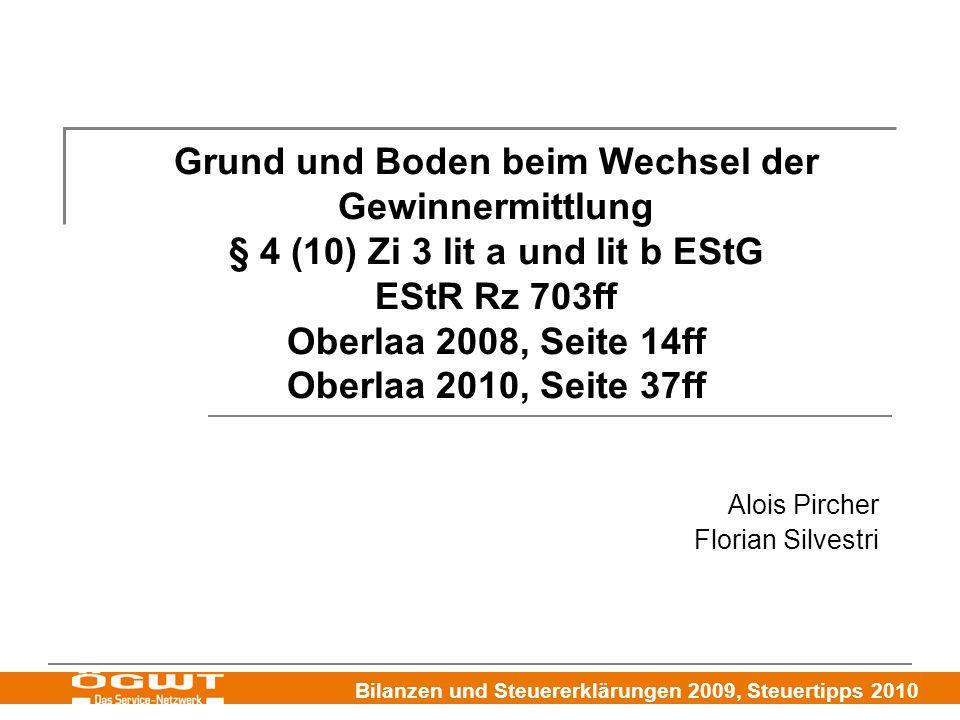 Bilanzen und Steuererklärungen 2009, Steuertipps 2010 Grund und Boden beim Wechsel der Gewinnermittlung § 4 (10) Zi 3 lit a und lit b EStG EStR Rz 703