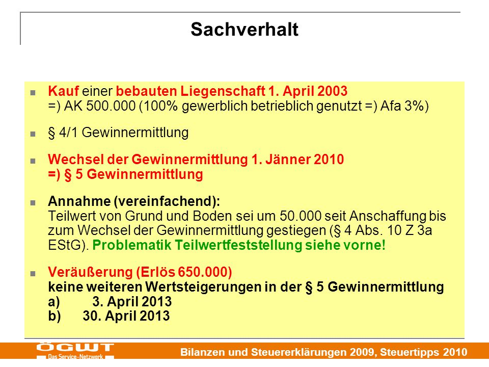 Bilanzen und Steuererklärungen 2009, Steuertipps 2010 Kauf einer bebauten Liegenschaft 1. April 2003 =) AK 500.000 (100% gewerblich betrieblich genutz