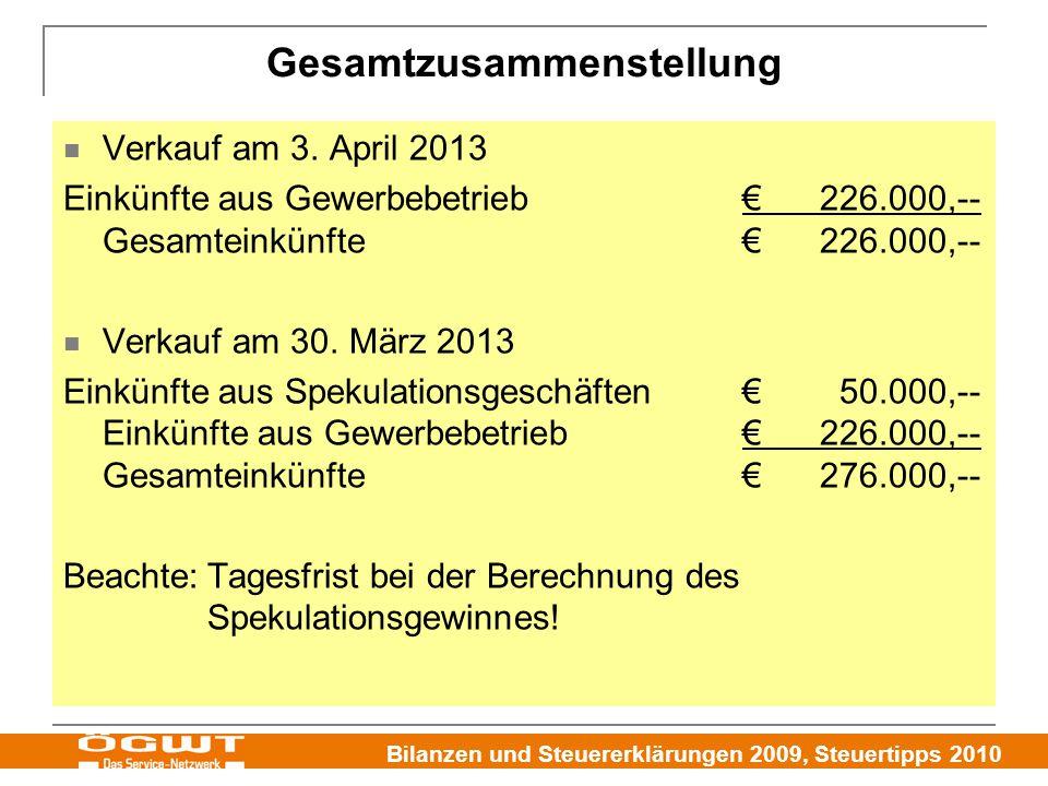 Bilanzen und Steuererklärungen 2009, Steuertipps 2010 Gesamtzusammenstellung Verkauf am 3. April 2013 Einkünfte aus Gewerbebetrieb€226.000,-- Gesamtei