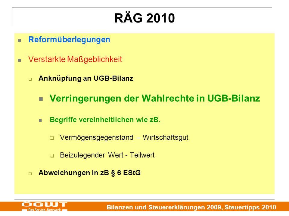 Bilanzen und Steuererklärungen 2009, Steuertipps 2010 RÄG 2010 Reformüberlegungen Verstärkte Maßgeblichkeit  Anknüpfung an UGB-Bilanz Verringerungen der Wahlrechte in UGB-Bilanz Begriffe vereinheitlichen wie zB.
