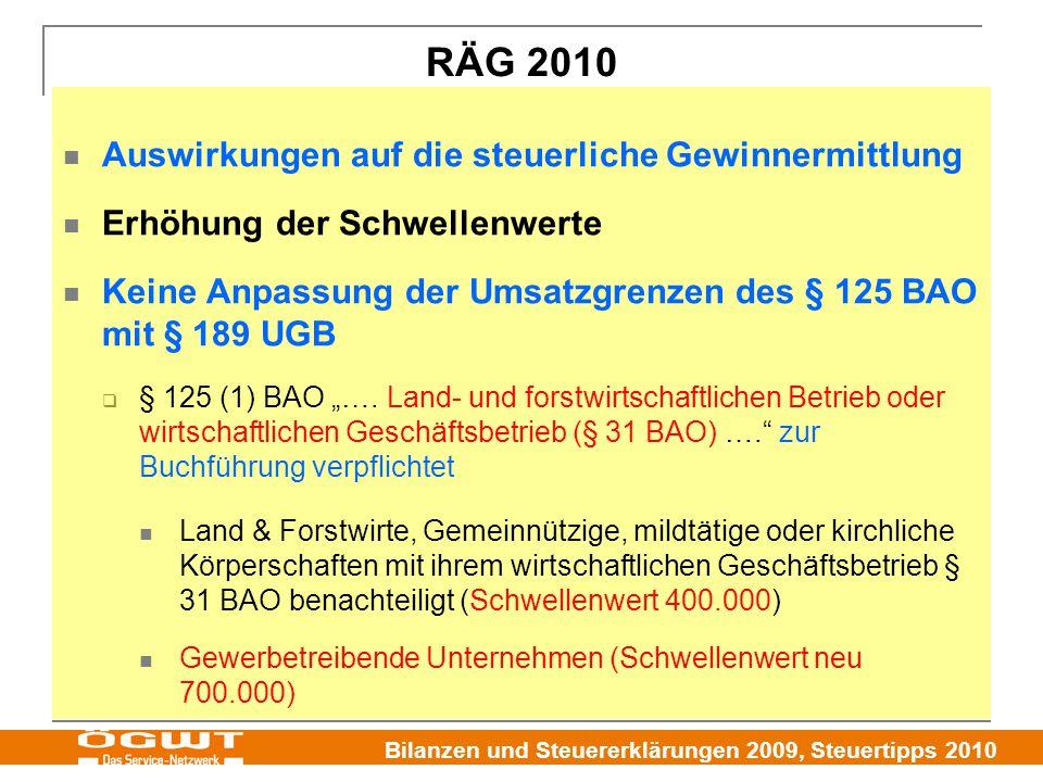 """Bilanzen und Steuererklärungen 2009, Steuertipps 2010 RÄG 2010 Auswirkungen auf die steuerliche Gewinnermittlung Erhöhung der Schwellenwerte Keine Anpassung der Umsatzgrenzen des § 125 BAO mit § 189 UGB  § 125 (1) BAO """"…."""