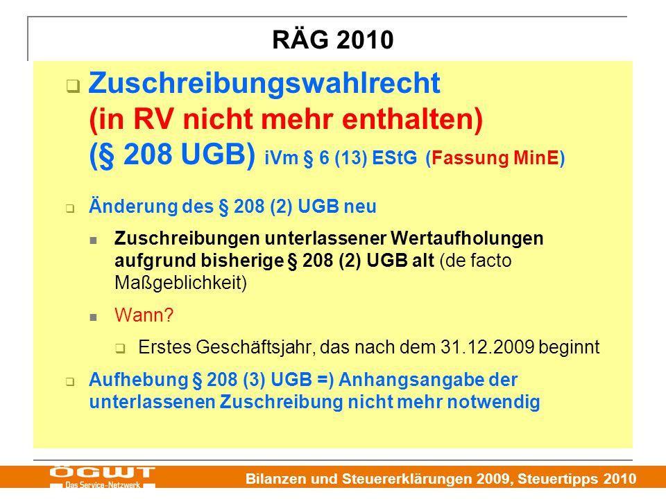 Bilanzen und Steuererklärungen 2009, Steuertipps 2010  Zuschreibungswahlrecht (in RV nicht mehr enthalten) (§ 208 UGB) iVm § 6 (13) EStG (Fassung MinE)  Änderung des § 208 (2) UGB neu Zuschreibungen unterlassener Wertaufholungen aufgrund bisherige § 208 (2) UGB alt (de facto Maßgeblichkeit) Wann.