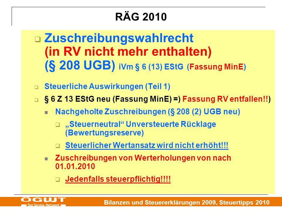 """Bilanzen und Steuererklärungen 2009, Steuertipps 2010  Zuschreibungswahlrecht (in RV nicht mehr enthalten) (§ 208 UGB) iVm § 6 (13) EStG (Fassung MinE)  Steuerliche Auswirkungen (Teil 1)  § 6 Z 13 EStG neu (Fassung MinE) =) Fassung RV entfallen!!) Nachgeholte Zuschreibungen (§ 208 (2) UGB neu)  """"Steuerneutral Unversteuerte Rücklage (Bewertungsreserve)  Steuerlicher Wertansatz wird nicht erhöht!!."""