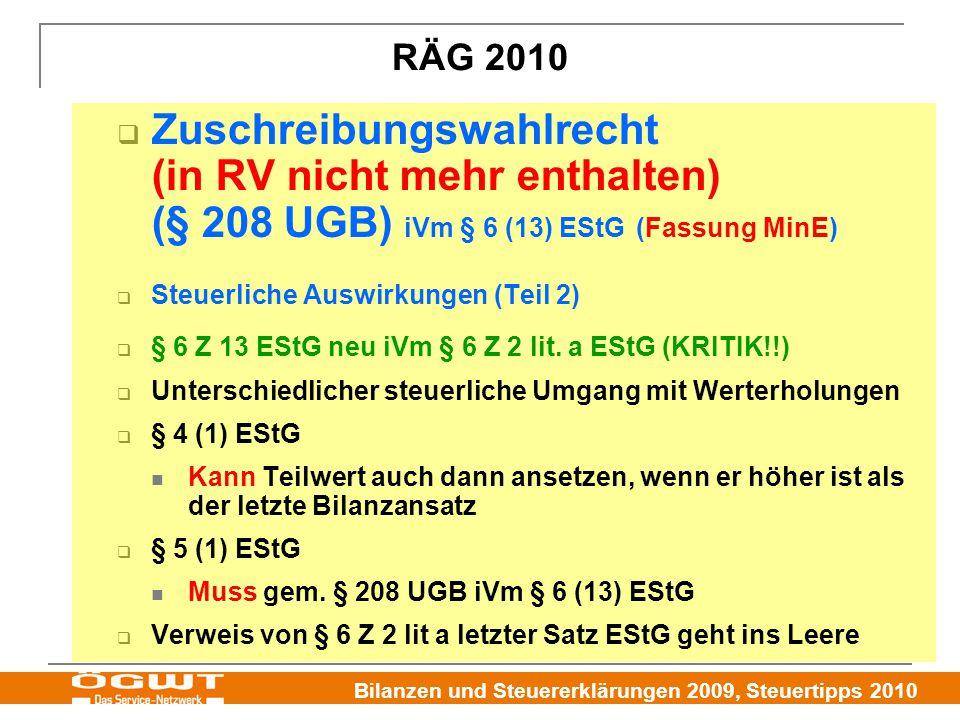 Bilanzen und Steuererklärungen 2009, Steuertipps 2010  Zuschreibungswahlrecht (in RV nicht mehr enthalten) (§ 208 UGB) iVm § 6 (13) EStG (Fassung MinE)  Steuerliche Auswirkungen (Teil 2)  § 6 Z 13 EStG neu iVm § 6 Z 2 lit.