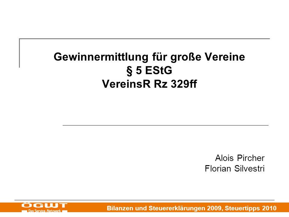Bilanzen und Steuererklärungen 2009, Steuertipps 2010 Gewinnermittlung für große Vereine § 5 EStG VereinsR Rz 329ff Alois Pircher Florian Silvestri