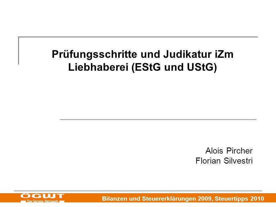 Bilanzen und Steuererklärungen 2009, Steuertipps 2010 Prüfungsschritte und Judikatur iZm Liebhaberei (EStG und UStG) Alois Pircher Florian Silvestri