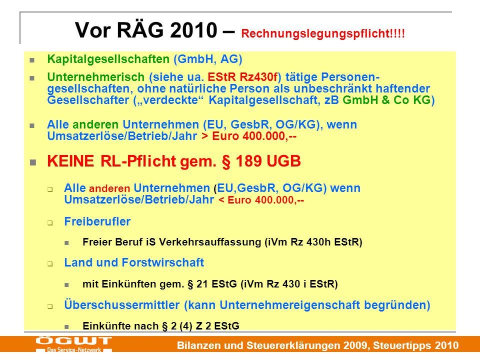 Bilanzen und Steuererklärungen 2009, Steuertipps 2010 Vor RÄG 2010 – Rechnungslegungspflicht!!!! Kapitalgesellschaften (GmbH, AG) Unternehmerisch (sie