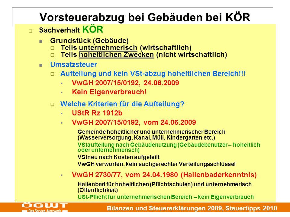 Bilanzen und Steuererklärungen 2009, Steuertipps 2010  Sachverhalt KÖR Grundstück (Gebäude)  Teils unternehmerisch (wirtschaftlich)  Teils hoheitlichen Zwecken (nicht wirtschaftlich) Umsatzsteuer  Aufteilung und kein VSt-abzug hoheitlichen Bereich!!.