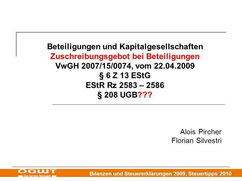 Bilanzen und Steuererklärungen 2009, Steuertipps 2010 Beteiligungen und Kapitalgesellschaften Zuschreibungsgebot bei Beteiligungen VwGH 2007/15/0074, vom 22.04.2009 § 6 Z 13 EStG EStR Rz 2583 – 2586 § 208 UGB??.