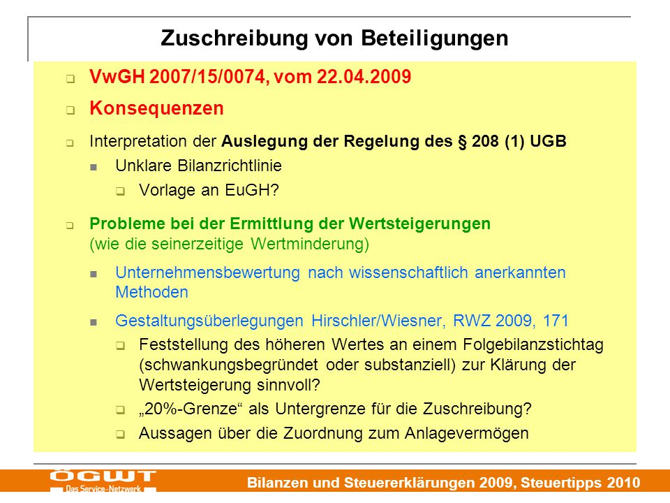 Bilanzen und Steuererklärungen 2009, Steuertipps 2010 Zuschreibung von Beteiligungen  VwGH 2007/15/0074, vom 22.04.2009  Konsequenzen  Interpretation der Auslegung der Regelung des § 208 (1) UGB Unklare Bilanzrichtlinie  Vorlage an EuGH.