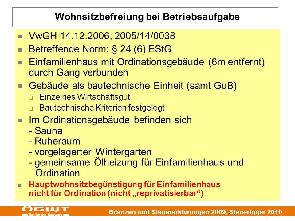 Bilanzen und Steuererklärungen 2009, Steuertipps 2010 VwGH 14.12.2006, 2005/14/0038 Betreffende Norm: § 24 (6) EStG Einfamilienhaus mit Ordinationsgeb
