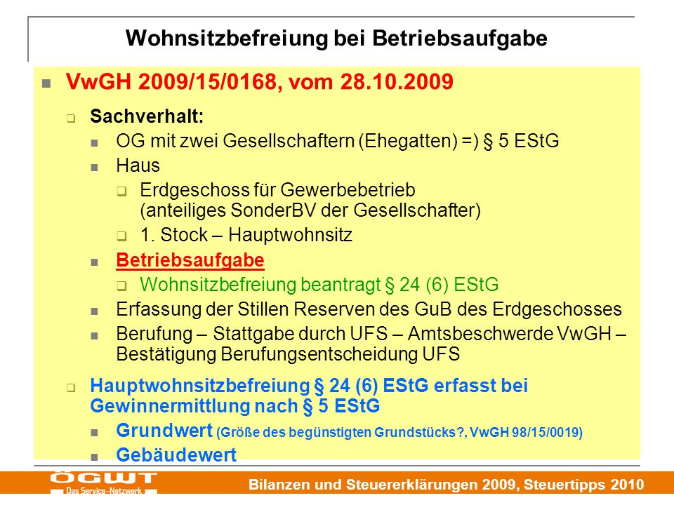 Bilanzen und Steuererklärungen 2009, Steuertipps 2010 VwGH 2009/15/0168, vom 28.10.2009  Sachverhalt: OG mit zwei Gesellschaftern (Ehegatten) =) § 5 EStG Haus  Erdgeschoss für Gewerbebetrieb (anteiliges SonderBV der Gesellschafter)  1.