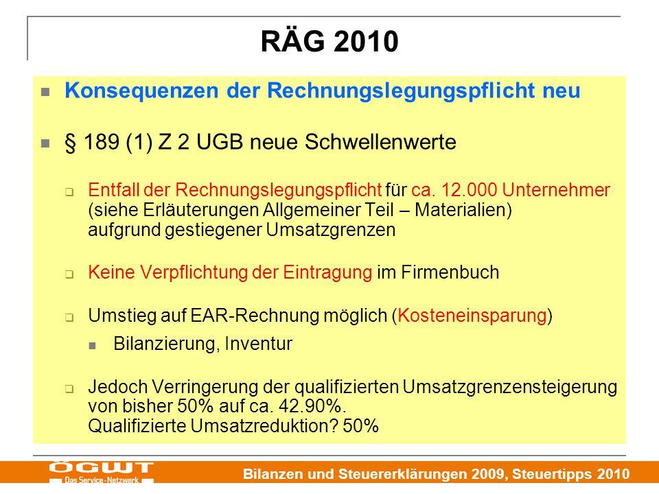 Bilanzen und Steuererklärungen 2009, Steuertipps 2010 RÄG 2010 Konsequenzen der Rechnungslegungspflicht neu § 189 (1) Z 2 UGB neue Schwellenwerte  Entfall der Rechnungslegungspflicht für ca.