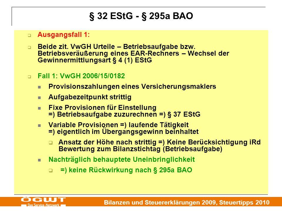 Bilanzen und Steuererklärungen 2009, Steuertipps 2010 § 32 EStG - § 295a BAO  Ausgangsfall 1:  Beide zit. VwGH Urteile – Betriebsaufgabe bzw. Betrie