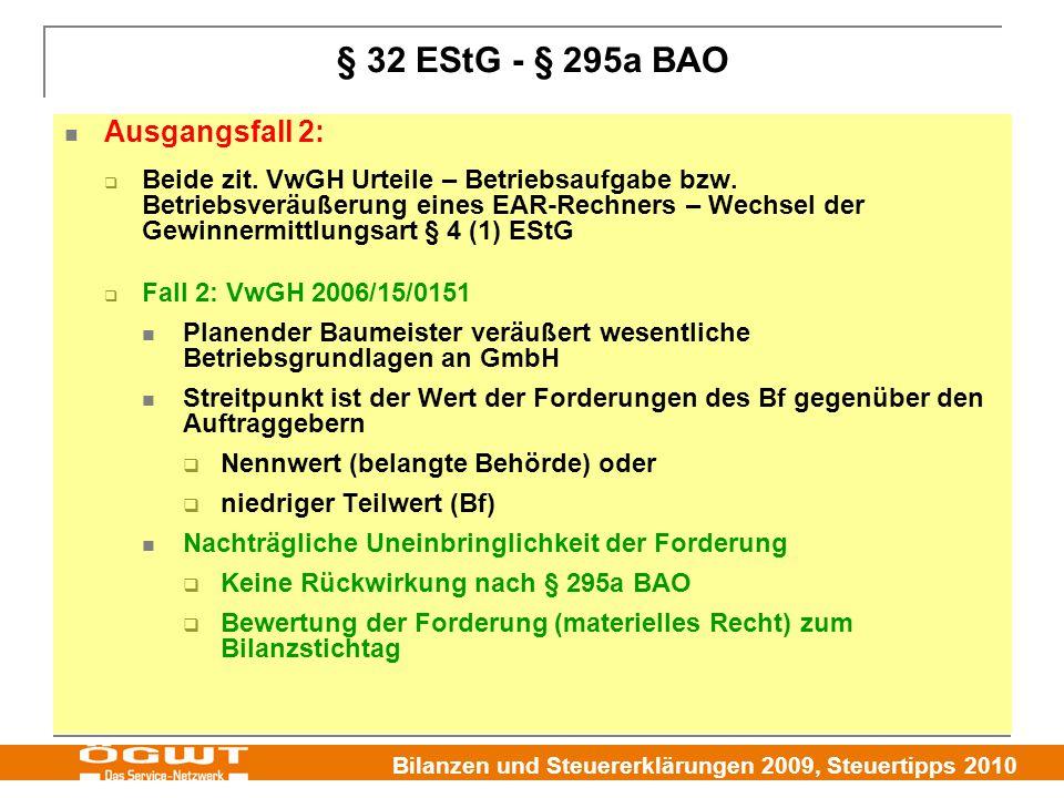 Bilanzen und Steuererklärungen 2009, Steuertipps 2010 § 32 EStG - § 295a BAO Ausgangsfall 2:  Beide zit. VwGH Urteile – Betriebsaufgabe bzw. Betriebs