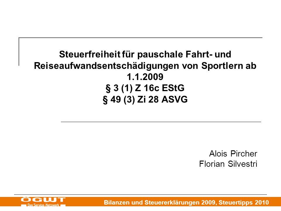 Bilanzen und Steuererklärungen 2009, Steuertipps 2010 Steuerfreiheit für pauschale Fahrt- und Reiseaufwandsentschädigungen von Sportlern ab 1.1.2009 § 3 (1) Z 16c EStG § 49 (3) Zi 28 ASVG Alois Pircher Florian Silvestri