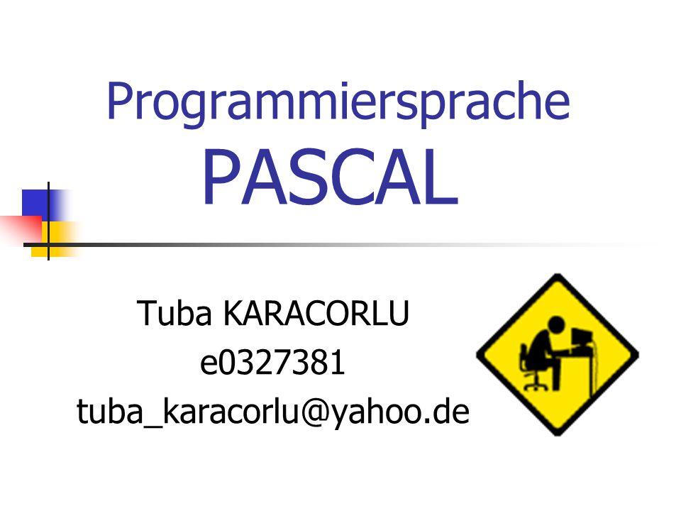 Programmiersprache PASCAL Tuba KARACORLU e0327381 tuba_karacorlu@yahoo.de