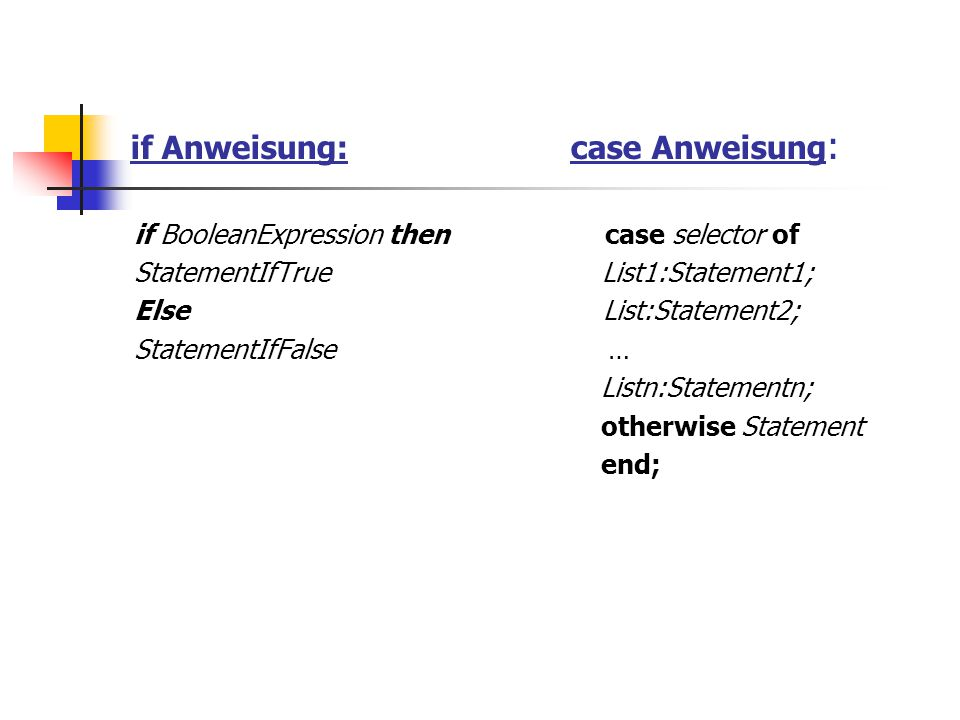 if Anweisung: case Anweisung : if BooleanExpression then case selector of StatementIfTrue List1:Statement1; Else List:Statement2; StatementIfFalse … L