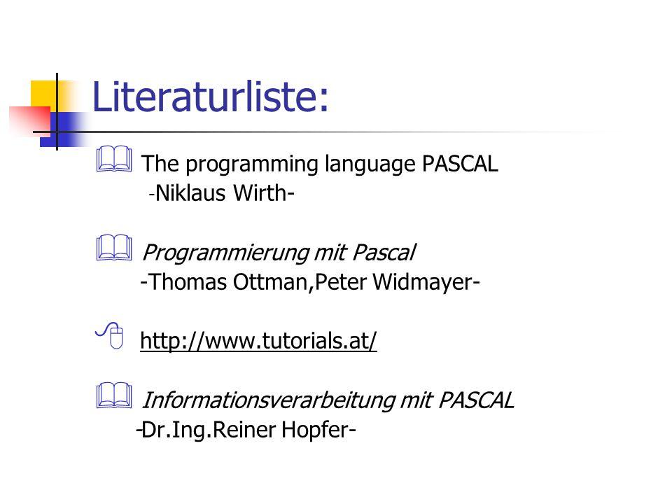 Literaturliste:  The programming language PASCAL - Niklaus Wirth-  Programmierung mit Pascal -Thomas Ottman,Peter Widmayer-  http://www.tutorials.a