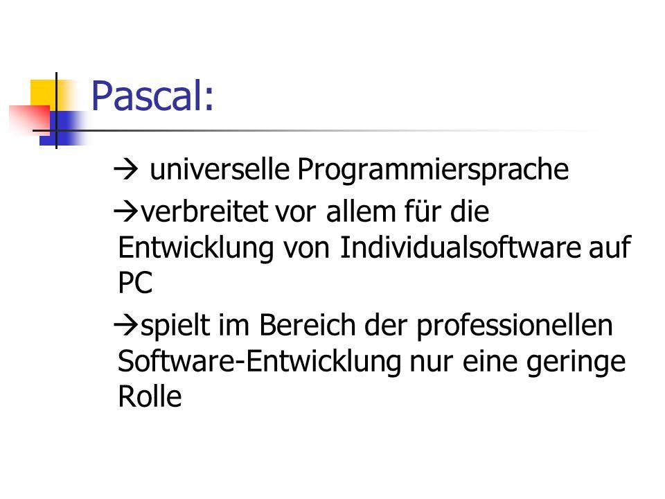 Pascal:  universelle Programmiersprache  verbreitet vor allem für die Entwicklung von Individualsoftware auf PC  spielt im Bereich der professionel