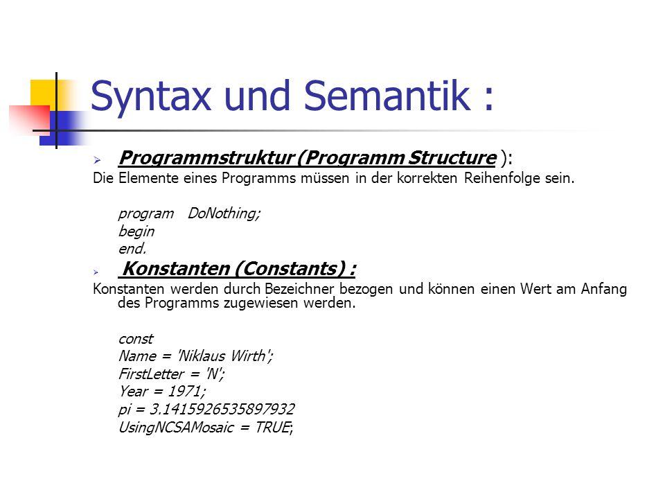 Syntax und Semantik :  Programmstruktur (Programm Structure ): Die Elemente eines Programms müssen in der korrekten Reihenfolge sein. program DoNothi