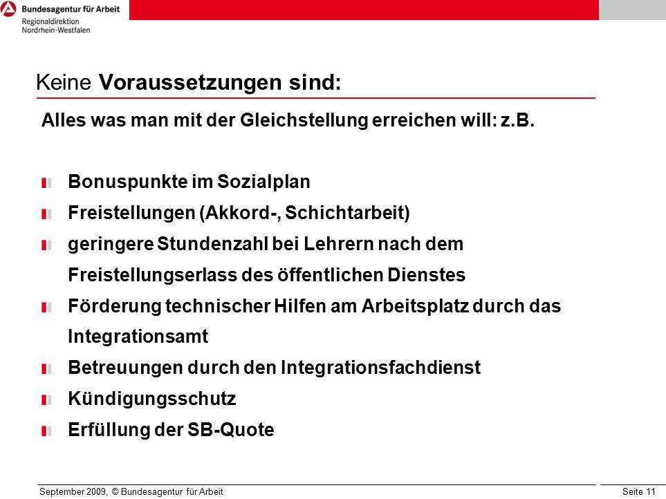 Seite 11 September 2009, © Bundesagentur für Arbeit Keine Voraussetzungen sind: Alles was man mit der Gleichstellung erreichen will: z.B.