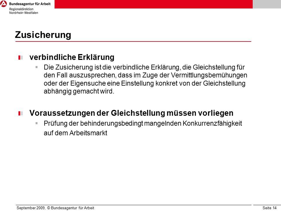 Seite 14 September 2009, © Bundesagentur für Arbeit Zusicherung verbindliche Erklärung  Die Zusicherung ist die verbindliche Erklärung, die Gleichste