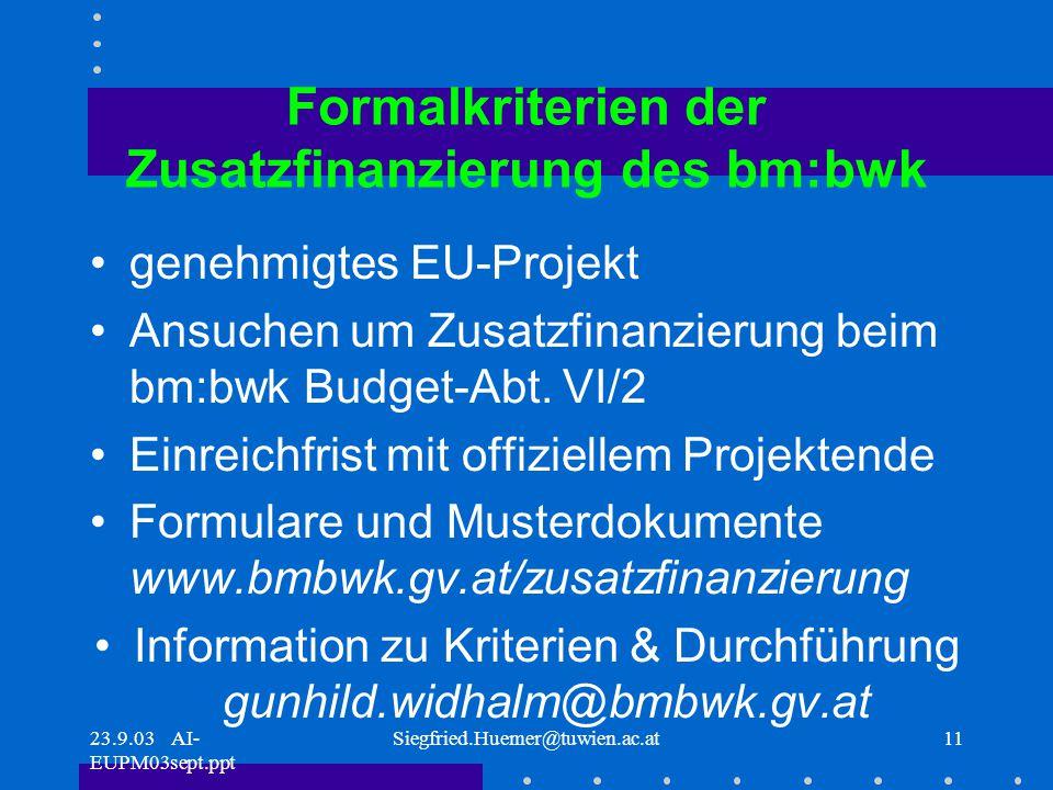 23.9.03 AI- EUPM03sept.ppt Siegfried.Huemer@tuwien.ac.at11 Formalkriterien der Zusatzfinanzierung des bm:bwk genehmigtes EU-Projekt Ansuchen um Zusatzfinanzierung beim bm:bwk Budget-Abt.